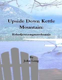 Upside Down Kettle Mountain: Kokadjoweemgwasebemsis